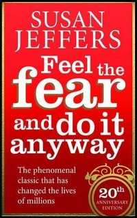 Feel The Fear … and Do it Anyway
